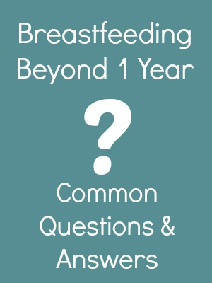 Breastfeeding Beyond One Year Common Questions and Answers