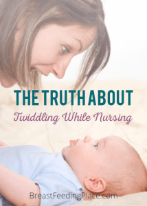 The Truth About Twiddling While Nursing