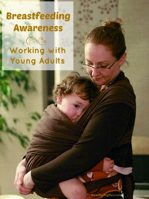 Breastfeeding Awareness - Working with Young Adults       BreastfeedingPlace.com #awareness #lactivist #parenting