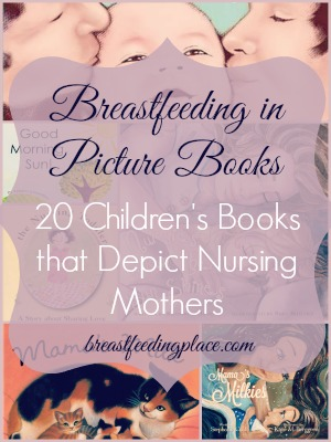 Breastfeeding in Picture Books: 20 Children's Books that Depict Nursing Mothers   BreastfeedingPlace.com  #childrensbooks #nursing