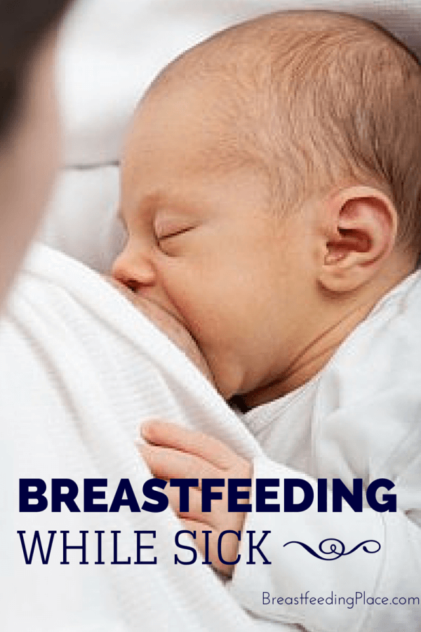 Breastfeeding While Sick     BreastfeedingPlace.com #nursing #baby #homeremedy