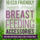 10 Eco-Friendly Breastfeeding Accessories (including disposable breast milk storage bags)
