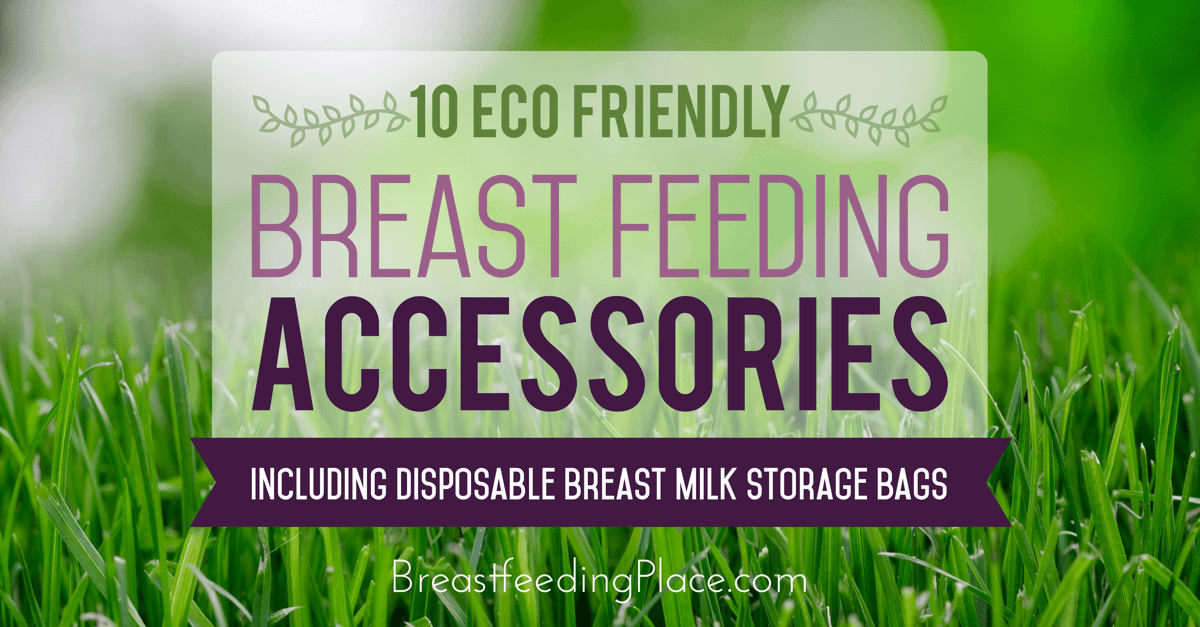 10EcoFriendlyBreastFeedingAccessories-IncludingDisposableBreastMilkStorageBags-FB