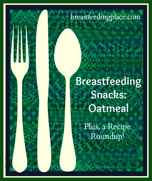 Breastfeeding snacks: Oatmeal Plus a Recipe Roundup