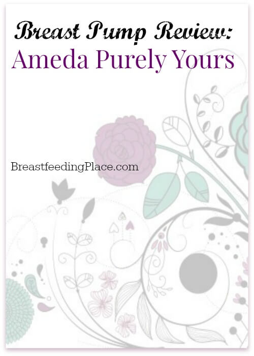 One mom's experience with the advantages of the Ameda Purely Yours pump