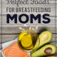 (Nearly) Perfect Foods for Breastfeeding Moms
