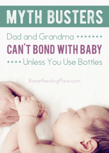 Myth Busters: Dad and Grandma can't bond with baby unless you use bottles