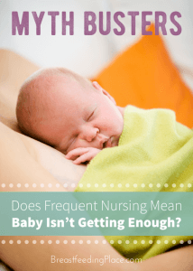 Myth Busters--Does frequent nursing mean baby isn't getting enough
