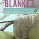 five reasons you'll love your breastfeeding shawl