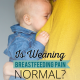 Is Weaning Breastfeeding Pain Normal