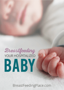 Breastfeeding your hospitalized baby